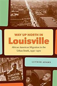 Download Way Up North in Louisville: African American Migration in the Urban South, 1930-1970 (The John Hope Franklin Series in African American History and Culture) ePub