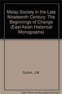 Download Malay Society in the Late Nineteenth Century: The Beginnings of Change (East Asian Historical Monographs) ePub