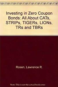 Download Investing in Zero Coupon Bonds: All About CATs, STRIPs, TIGERs, LIONs, TRs and TBRs ePub