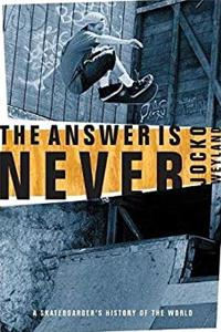 Download The Answer Is Never: A Skateboarder's History of the World ePub