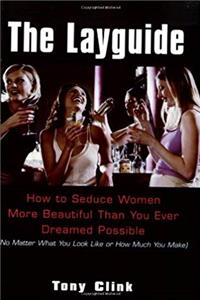 Download The Layguide: How to Seduce Women More Beautiful Than You Ever Dreamed Possible No Matter What You Look Like or How Much You Make ePub