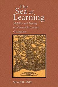 Download The Sea of Learning: Mobility and Identity in Nineteenth-Century Guangzhou (Harvard East Asian Monographs) ePub