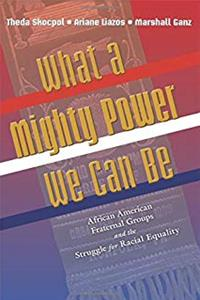 Download What a Mighty Power We Can Be: African American Fraternal Groups and the Struggle for Racial Equality (Princeton Studies in American Politics: Historical, International, and Comparative Perspectives) ePub