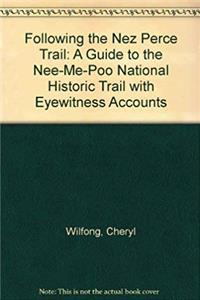 Download Following the Nez Perce Trail: A Guide to the Nee-Me-Poo National Historic Trail With Eyewitness Accounts ePub