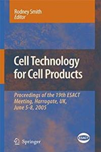 Download Cell Technology for Cell Products: Proceedings of the 19th ESACT Meeting, Harrogate, UK, June 5-8, 2005 (ESACT Proceedings) ePub