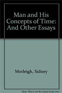 Download Man and His Concepts of Time: And Other Essays ePub