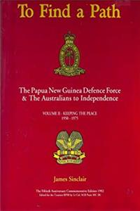 Download To Find A Path: The Papua New Guinea Defence Force  The Australians To Independence (Volume II: Keeping The Peace, 1950 - 1975) ePub