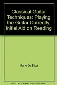 Download Classical Guitar Techniques: Playing the Guitar Correctly, Initial Aid on Reading ePub