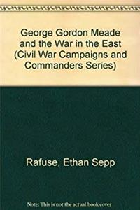 Download George Gordon Meade and the War in the East (Civil War Campaigns and Commanders Series) ePub
