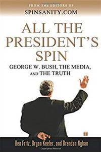 Download All the President's Spin: George W. Bush, the Media, and the Truth ePub