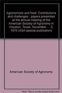 Download Agronomists and Food : Contributions and Challenges, Papers Presented at the Annual Meeting of the American Society of Agronomy in Houston, Texas, November 28-December 3, 1976 ePub