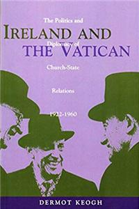 Download Ireland and the Vatican: The Politics and Diplomacy of Church-State Relations, 1922-1960 (Irish History) ePub