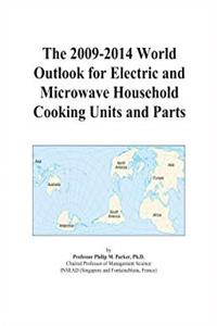 Download The 2009-2014 World Outlook for Electric and Microwave Household Cooking Units and Parts ePub