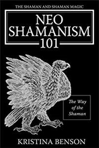 Download The Shaman and Shaman Magic: Neo Shamanism 101: The Way of the Shaman ePub