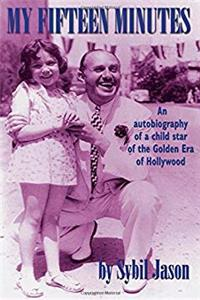 Download My Fifteen Minutes: An Autobiography of a Child Star of the Golden Era of Hollywood ePub