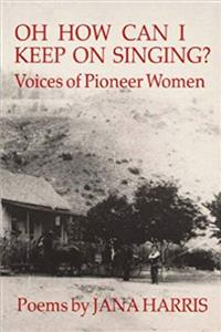 Download Oh How Can I Keep On Singing?: Voices of Pioneer Women ePub