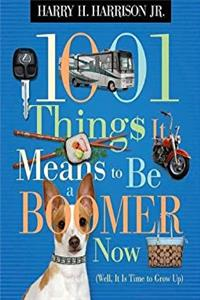 Download 1001 Things It Means to Be a Boomer Now: Well, It Is Time to Grow Up ePub
