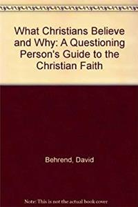 Download What Christians Believe and Why: A Questioning Person's Guide to the Christian Faith ePub