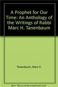 Download A Prophet for Our Time: An Anthology of the Writings of Rabbi Marc H. Tanenbaum ePub