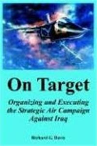 Download On Target: Organizing and Executing the Strategic Air Campaign Against Iraq ePub