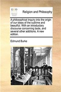Download A philosophical inquiry into the origin of our ideas of the sublime and beautiful. With an introductory discourse concerning taste, and several other additions. A new edition. ePub
