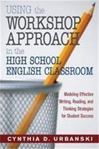 Download Using the Workshop Approach in the High School English Classroom: Modeling Effective Writing, Reading, and Thinking Strategies for Student Success ePub