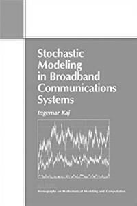 Download Stochastic Modeling in Broadband Communications Systems (Monographs on Mathematical Modeling and Computation) ePub