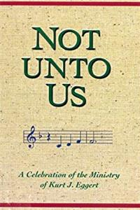 Download Not Unto Us: A Celebration of the Ministry of Kurt J. Eggert ePub