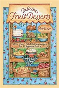 Download Delicious Fruit Desserts: More than 150 Delicious Recipes for 12 Favorite Fruits (Dorothy Jean's Home Cooking Collection) ePub