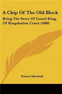 Download A Chip Of The Old Block: Being The Story Of Lionel King, Of Kingsholme Court (1880) ePub