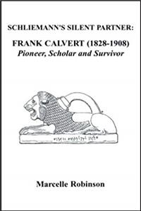 Download SCHLIEMANN'S SILENT PARTNER: FRANK CALVERT (1828-1908): Pioneer,Scholar and Survivor ePub