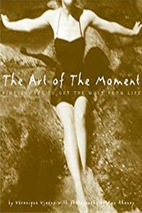 Download The Art of the Moment: Simple Ways to Get the Most from Life ePub