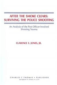 Download After the Smoke Clears: Surviving the Police Shooting : An Analysis of the Post Officer-Involved Shooting Trauma ePub