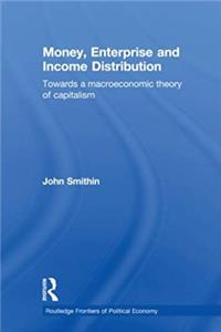 Download Money, Enterprise and Income Distribution: Towards a macroeconomic theory of capitalism (Routledge Frontiers of Political Economy) ePub
