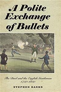 Download A Polite Exchange of Bullets: The Duel and the English Gentleman, 1750-1850 ePub