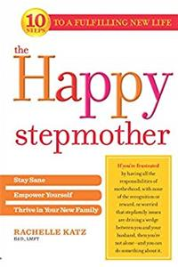 Download The Happy Stepmother: Stay Sane, Empower Yourself, Thrive in Your New Family ePub