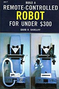 Download Build a Remote Controlled Robot for Under Three Hundred Dollars ePub