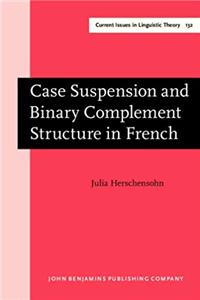 Download Case Suspension and Binary Complement Structure in French (Current Issues in Linguistic Theory) ePub