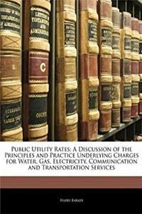 Download Public Utility Rates: A Discussion of the Principles and Practice Underlying Charges for Water, Gas, Electricity, Communication and Transportation Services ePub