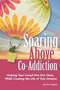 Download Soaring Above Co-Addiction: Helping Your Loved One Get Clean While Creating the Life of Your Dreams ePub