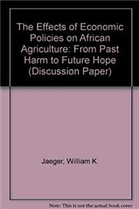 Download The Effects of Economic Policies on African Agriculture (Africa Technical Department Series) ePub