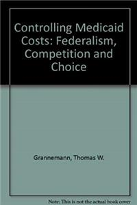 Download Controlling Medicaid Costs: Federalism, Competition and Choice (AEI studies) ePub