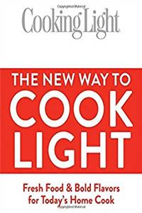 Download Cooking Light The New Way to Cook Light: Fresh Food  Bold Flavors for Today's Home Cook ePub