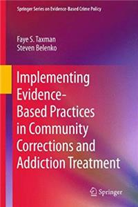 Download Implementing Evidence-Based Practices in Community Corrections and Addiction Treatment (Springer Series on Evidence-Based Crime Policy) ePub