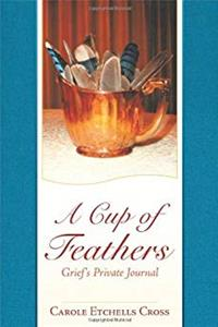 Download A Cup of Feathers: Grief's Private Journal ePub