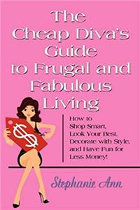 Download The Cheap Diva's Guide to Frugal and Fabulous Living: How to Shop Smart, Look Your Best, Decorate with Style, and Have Fun for Less Money! ePub
