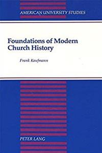 Download Foundations of Modern Church History: A Comparative Structural Analysis of Writings from August Neander and Ferdinand Christian Baur (American University Studies) ePub