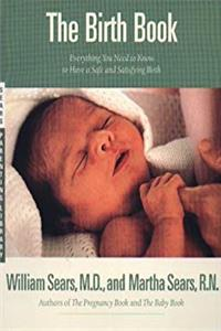 Download The Birth Book: Everything You Need to Know to Have a Safe and Satisfying Birth (Sears Parenting Library) ePub