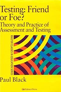 Download Testing: Friend or Foe?: Theory and Practice of Assessment and Testing (Master Classes in Education Series) ePub